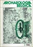 N/A; - ARCHAEOLOGIA BELGICA  1 - 1985 -1 ARCHAEOLOGIA BELGICA. Nouvelle Serie ? nieuwe reeks. Studies en verslagen van de Nationale Dienst voor Opgravingen te Brussel