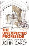 Carey, John (ds1254) - The Unexpected Professor - An Oxford Life in Books