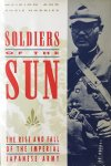 Harries, Meirion.  Harries, Susie. - Soldiers of the Sun. The rise and fall of the Imperial Japanese Army.