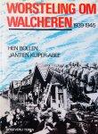 Bollen, Hen.  Kuiper-Abee, Jantien. - Worsteling om Walcheren 1939-1945.