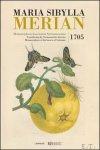 Maria Sibylla Merian - Maria Sibylla Merian. Metamorphosis insectorum Surinamensium. Verandering der Surinaamsche insecten - Transformation of the Surinamese insects