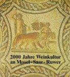 - 200 Jahre Weinkultur an Mosel - Saar - Ruwer. Denkmäle und Zeugnisse zur Geschichte von Weinanbau, Weinhandel, Weingenuss