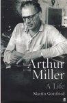 Gottfried, Martin - Arthur Miller. A Life