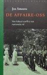 Smeets, Jos - De affaire-Oss / van lokaal conflict tot nationale rel