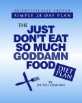 Dr Ted Shminky - The Just Don t Eat So Much Goddamn Food Diet Plan