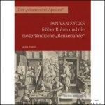 Sandra Hindriks - Jan van Eycks fruher Ruhm und die niederlandische Renaissance Der vlaemsche Apelles.