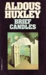 Huxley, Aldous - BRIEF CANDLES