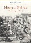 Khalaf, Samir - Heart of Beirut. Reclaiming the Bourj