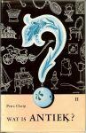 Clarijs Petra ... Illustraties Pieter Pouwels .. Omslag : Rein van Looy .. De  porseleinkast, glas ... - Wat is antiek deel II ... Klokken, Spiegels en Lijsten, barometers, theestoven, Volkskunst,Voor rokers en niet-rokers het kopen van antiek ..