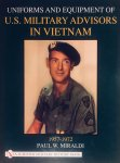 Miraldi, Paul. W. - Uniforms & Equipment of U.S. Military Advisors in Vietnam, 1957-1972.