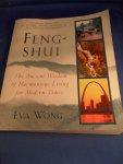 Wong, Eva - Feng Shui. The ancient wisdom of harmonious living for modern times