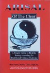 Flaws, Bob - Arisal of the Clear; a simple guide to healthy eating according to traditional Chinese medicine