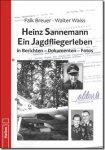 Breuer, Falk; Waiss, Walter - Heinz Sannemann, ein Jagdfliegerleben, in Berichten, Dokumenten, Fotos