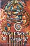 Toonen, Peter - Wat wisten de Maya's? Een nieuw licht op het transformatieproces van de aarde