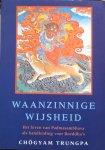 Trungpa, Chögyam - Waanzinnige wijsheid; het leven van Padmasambhava als handleiding voor Boeddha's