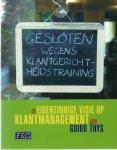 Thys, Guido - GESLOTEN WEGENS KLANTGERICHTHEIDSTRAINING. De eigenzinnige visie op klantmanagement van Guido Thys