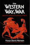 Hanson, Victor Davis / with an introduction by John Keegan - The Western Way of War. Infantry Battle in Classical Greece