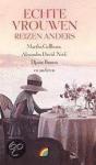 Gellhorn, Martha - Echte vrouwen reizen anders - een verzameling van de beste reisverhalen door vrouwelijke auteurs vanaf het einde van de negentiende eeuw.