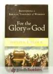 Block, Daniel I. - For the Glory of God --- Recovering a Biblical Theology of Worship