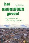 Heslinga, Inge - Het Groningen gevoel. Een provinciale stad, maar wel eentje met allure