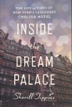 Tippins, Sherill - Inside the Dream Palace. The Life and Times of New York's Legendary Chelsea Hotel