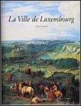 TRAUSCH, GILBERT / Lily Depourcq ... et al. (red.) - ville de Luxembourg, Du chateau des comtes a la metropole europeenne.