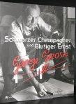 Schulenburg, Rosa von der; Ralph Keuning; Karin van Lieverloo; Peter Zimmermann - George Grosz : Schwarzer Champagner und blutiger Ernst