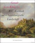 Asker PelgromNollert  ,Angelika & Guido de Werd. - Gemalt fur den Konig. B.C. Koekkoek und die Luxemburgische Landschaft