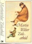 Walser, Martin .. vertaling door Martin Mooij - Zielearbeid .. De pers over dit boek : Uiterst onderhoudend , niet zelden humoristisch en ironisch , en vaak poetisch