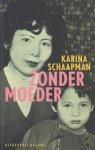 Schaapman, Karina - Zonder moeder, een hartverscheurend verhaal van liefde en verwaarlozing en van een leven met geheimen.