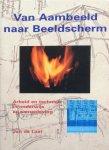 Laat, Jan de - Van aambeeld naar beeldscherm; arbeid en techniek in onderwijs en samenleving