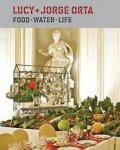 Orta, Lucy & Jorge Orta. - Lucy + Jorge Orta : Food, Water, Life.