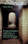 Rivas, T. - Parapsychologisch onderzoek naar reincarnatie en leven na de dood