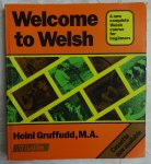 Gruffudd, Heini, M.A. - Welcome to Welsh. A new complete Welsh course for beginners [ isbn 0862430690 ]