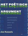 Kessels, Jos - Het poetisch argument / socratische gesprekken over het goede leven