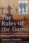 Gorden, Andrew. - The rules of the game. Jutland and British Naval command.