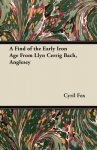 Cyril Fox - A Find of the Early Iron Age from Llyn Cerrig Bach, Anglesey