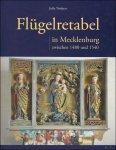 Julia Trinkert - Flügelretabel in Mecklenburg zwischen 1480 und 1540 Bestand, Verbreitung und Werkstattzusammenhänge
