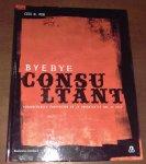 Min, Cees N. - Bye bye consultant / veranderingen doorvoeren in je organisatie doe je zelf!
