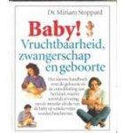 Stoppard, Miriam - Baby! Vruchtbaarheid, zwangerschap en geboorte / druk 1 / het nieuwe handboek over de geboorte en de ontwikkeling van het kind, waarin zowel de ervaring van de moeder als die van de baby op unieke wijze worden beschreven