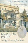 Jenkyns, Richard - A FINE BRUSH ON IVORY - An Appreciation of Jane Austen