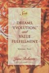 """Jane Roberts, Robert F. Butts - Dreams, """"Evolution"""" and Value Fulfillment  volume two   A Seth Book"""