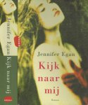 Egan, Jennifer .  Vertaling uit het Engels Wim Scherpenisse - Kijk naar Mij
