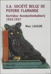 LOGGHE, Marc (ed.) - S.A. SOCIETE BELGE DE POTERIE FLAMANDE Kortrijkse Kunstpottenbakkerij 1924-1937