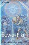 Sickesz, M. - Bewust zijn; hoe krijg ik inzicht in mezelf en begrip voor anderen?
