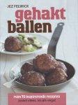 Felwick, Jez - Gehaktballen; meer dan 70 inspirerende ballen zowel vlees, vis als vega / ruim 70 inspirerende recepten zowel vlees, vis als vega