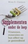 Clement, Brian R. - Supplementen onder de loep / vitaminen, mineralen en het effect op je gezondheid