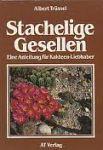 Trüssel,Albert - Stachelige Gesellen. Eine Anleitung für Kakteen-Liebhaber.