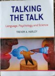 Harley, Trevor A - Talking the Talk / Language, Psychology and Science