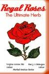 Virginia Cornue PhD Mary A Mehegan - Regal Rose The Ultimate Herb Volume 3 (Herbal Amicus)